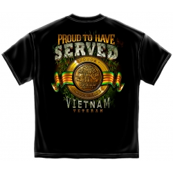 PROUD TO HAVE SERVED - VIETNAM VETERAN SHIRT