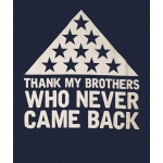 """DON'T THANK ME "" , "" THANK MY BROTHERS WHO NEVER CAME BACK "" T-SHIRT"