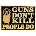 "GUNS DON'T KILL (1-1/8"")"
